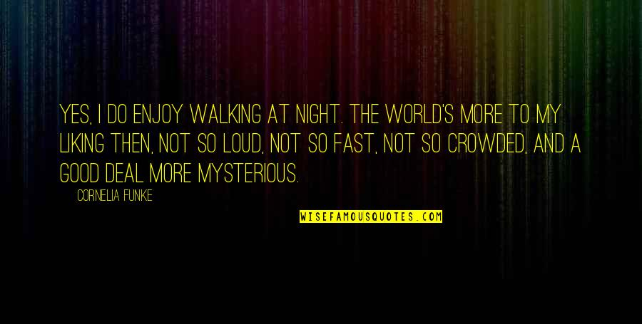 Enjoy My Night Quotes By Cornelia Funke: Yes, I do enjoy walking at night. The