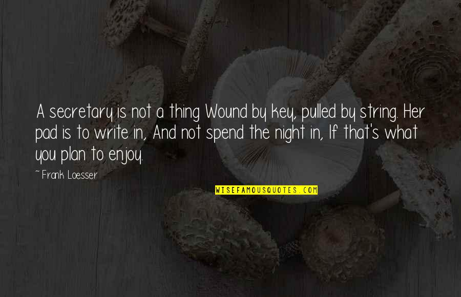 Enjoy My Night Quotes By Frank Loesser: A secretary is not a thing Wound by