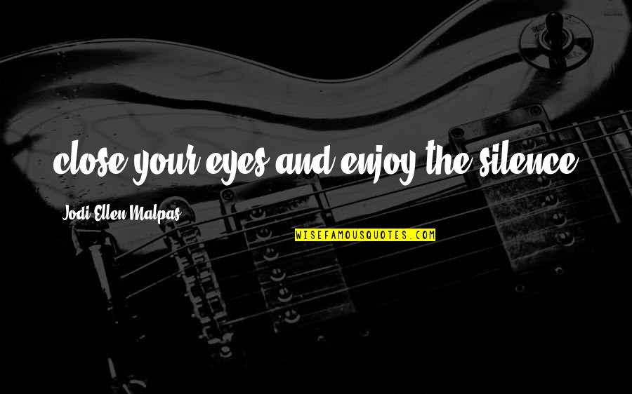 Enjoy My Night Quotes By Jodi Ellen Malpas: close your eyes and enjoy the silence