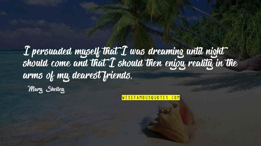Enjoy My Night Quotes By Mary Shelley: I persuaded myself that I was dreaming until