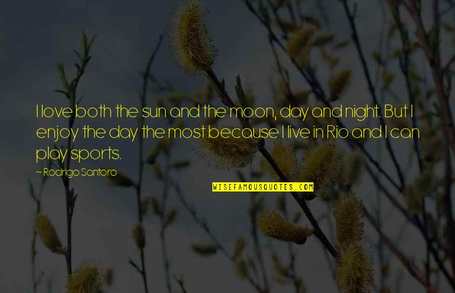 Enjoy My Night Quotes By Rodrigo Santoro: I love both the sun and the moon,