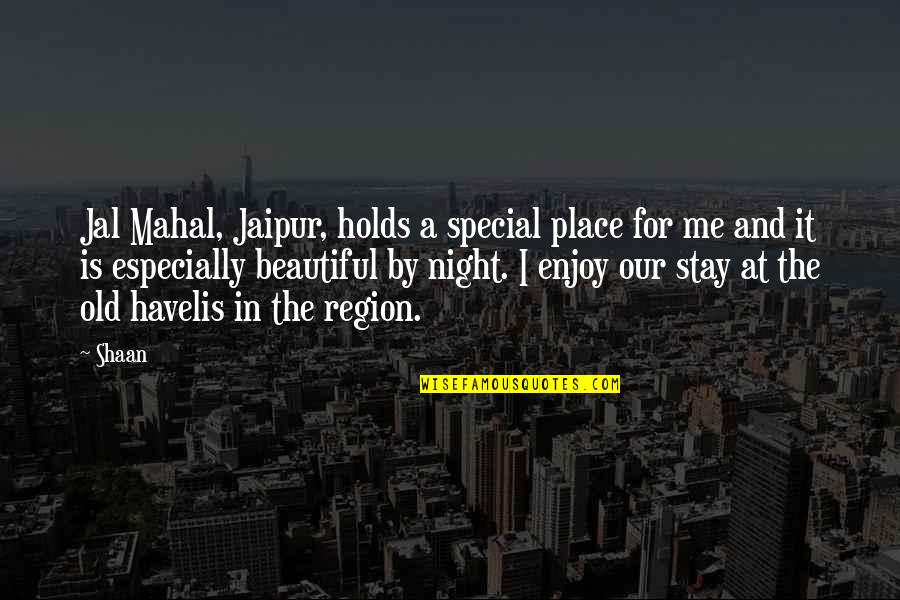 Enjoy My Night Quotes By Shaan: Jal Mahal, Jaipur, holds a special place for
