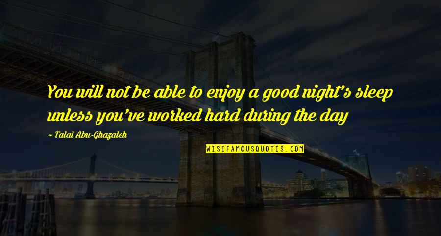 Enjoy My Night Quotes By Talal Abu-Ghazaleh: You will not be able to enjoy a