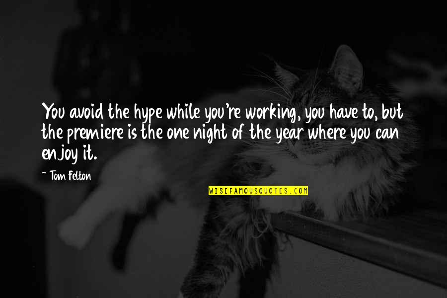 Enjoy My Night Quotes By Tom Felton: You avoid the hype while you're working, you