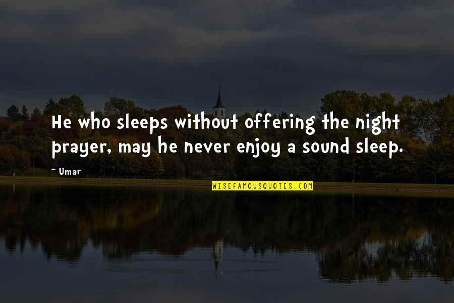 Enjoy My Night Quotes By Umar: He who sleeps without offering the night prayer,
