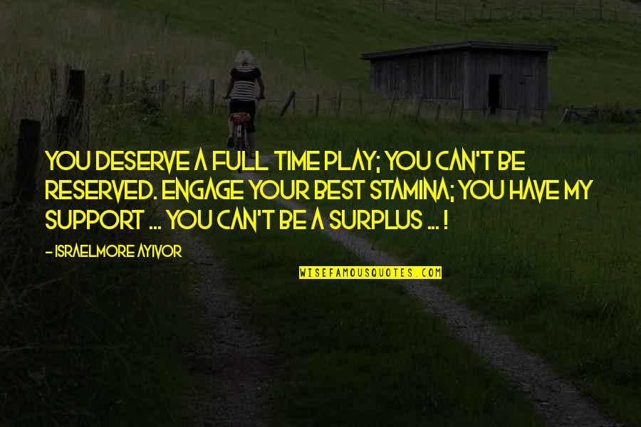 Enjoy My Time Quotes By Israelmore Ayivor: You deserve a full time play; you can't
