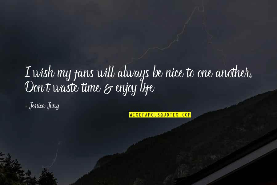 Enjoy My Time Quotes By Jessica Jung: I wish my fans will always be nice