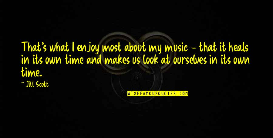 Enjoy My Time Quotes By Jill Scott: That's what I enjoy most about my music