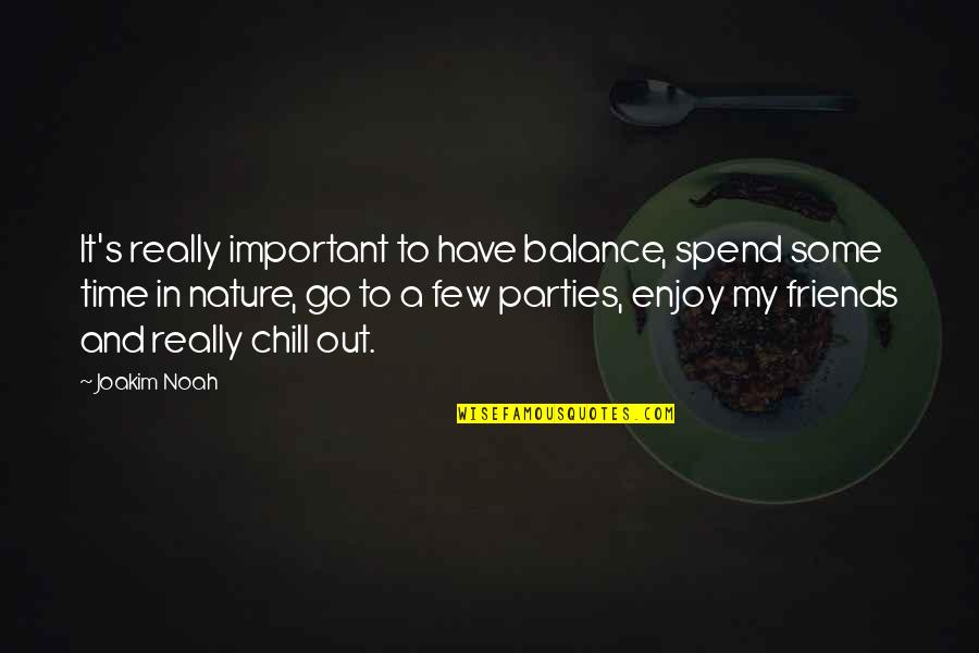 Enjoy My Time Quotes By Joakim Noah: It's really important to have balance, spend some