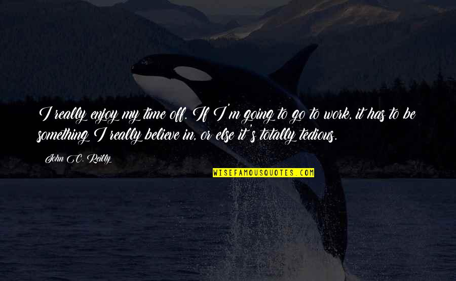 Enjoy My Time Quotes By John C. Reilly: I really enjoy my time off. If I'm