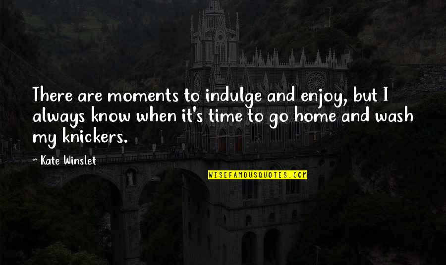 Enjoy My Time Quotes By Kate Winslet: There are moments to indulge and enjoy, but