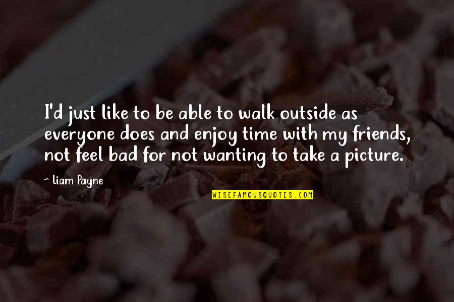 Enjoy My Time Quotes By Liam Payne: I'd just like to be able to walk