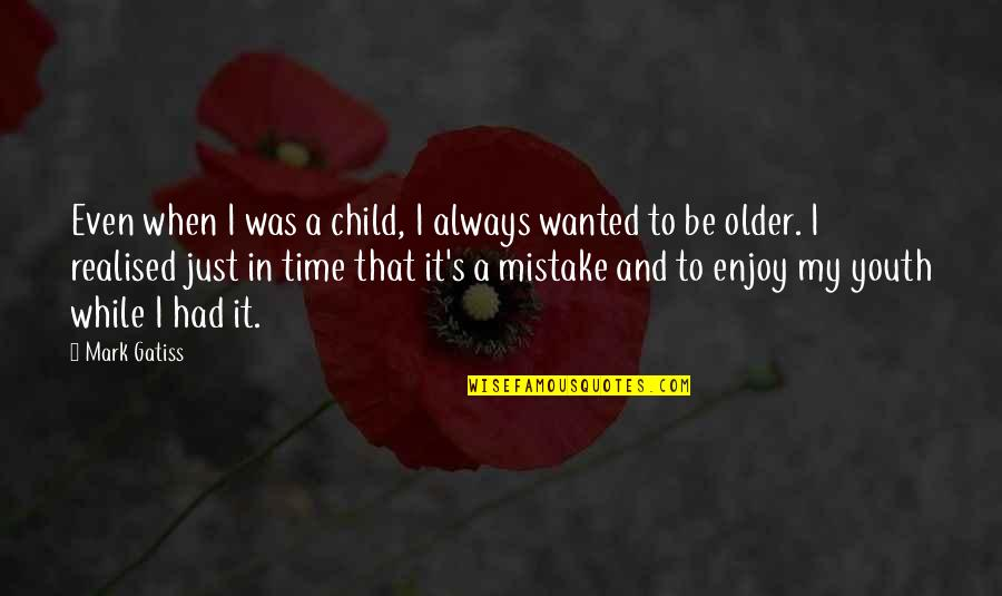 Enjoy My Time Quotes By Mark Gatiss: Even when I was a child, I always