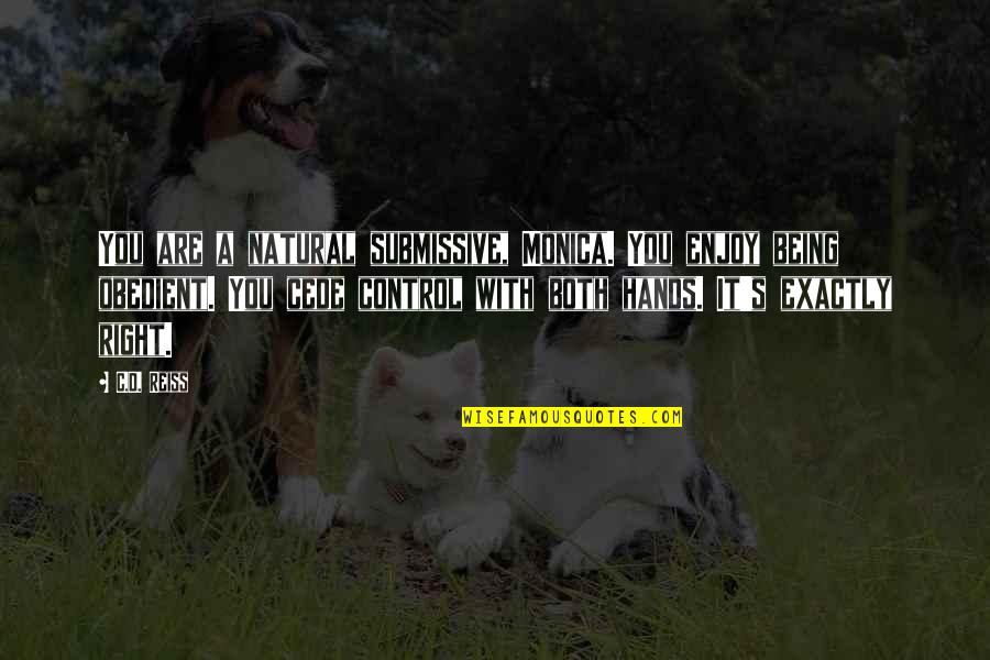 Enjoy Right Now Quotes By C.D. Reiss: You are a natural submissive, Monica. You enjoy