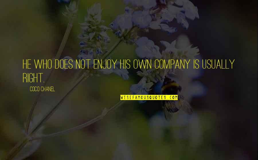 Enjoy Right Now Quotes By Coco Chanel: He who does not enjoy his own company
