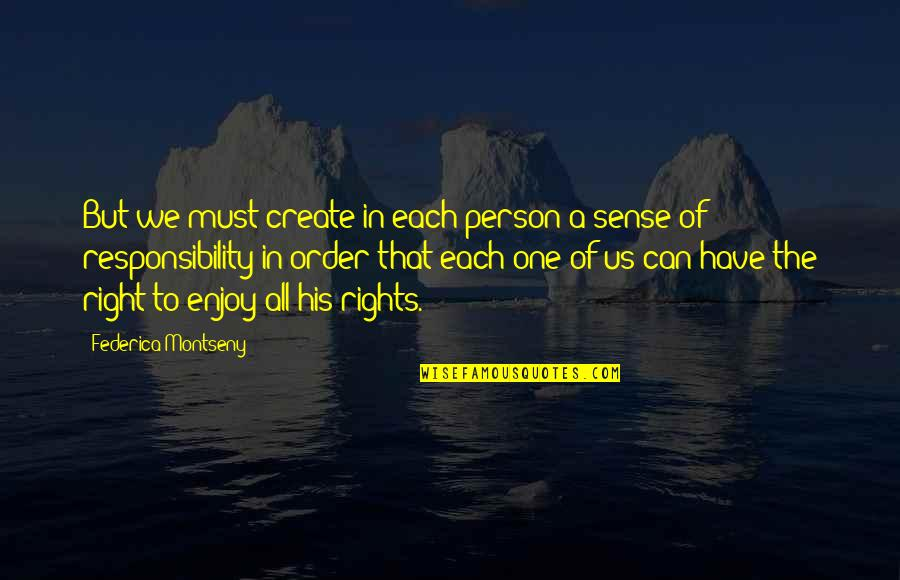 Enjoy Right Now Quotes By Federica Montseny: But we must create in each person a