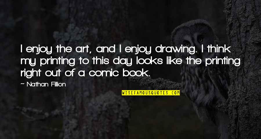 Enjoy Right Now Quotes By Nathan Fillion: I enjoy the art, and I enjoy drawing.