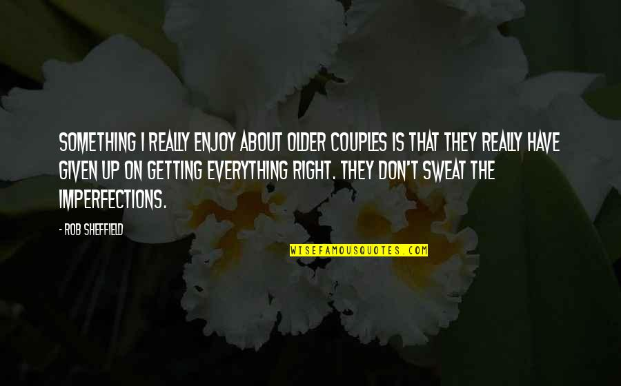 Enjoy Right Now Quotes By Rob Sheffield: Something I really enjoy about older couples is