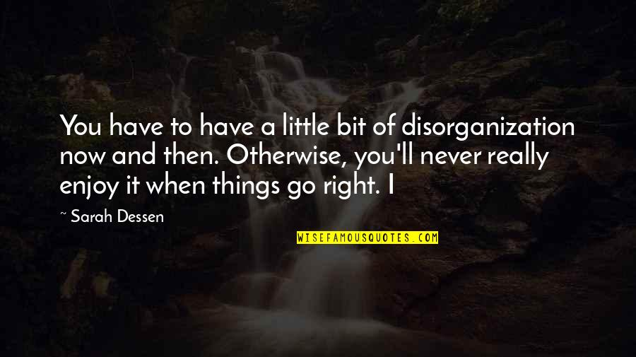 Enjoy Right Now Quotes By Sarah Dessen: You have to have a little bit of