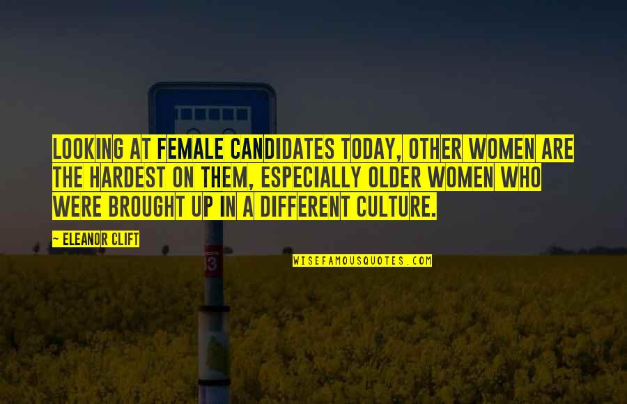 Enjoy The Little Things In Life Quotes By Eleanor Clift: Looking at female candidates today, other women are