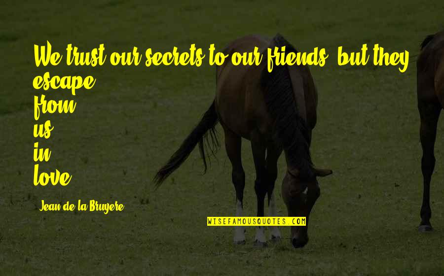 Enjoy The Little Things In Life Quotes By Jean De La Bruyere: We trust our secrets to our friends, but