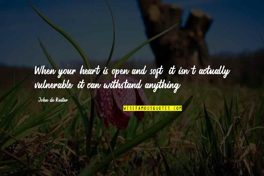 Enjoy The Little Things In Life Quotes By John De Ruiter: When your heart is open and soft, it