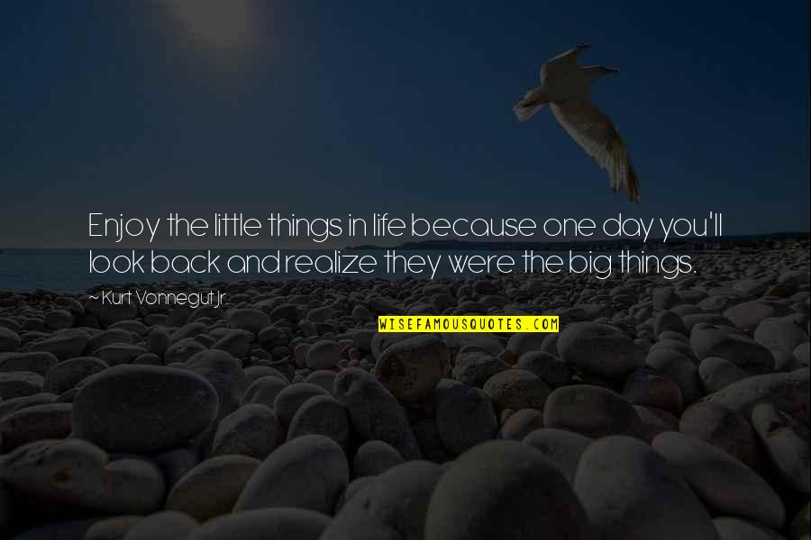 Enjoy The Little Things In Life Quotes By Kurt Vonnegut Jr.: Enjoy the little things in life because one