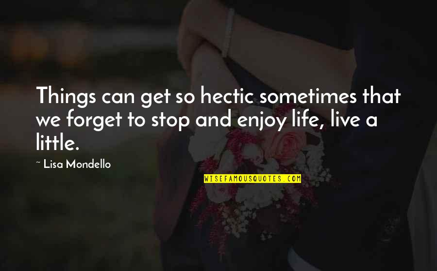Enjoy The Little Things In Life Quotes By Lisa Mondello: Things can get so hectic sometimes that we