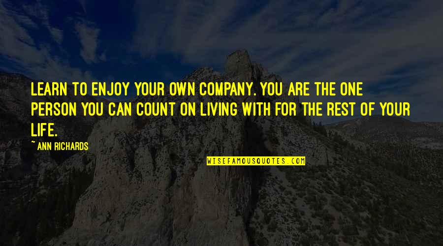 Enjoy The Quotes By Ann Richards: Learn to enjoy your own company. You are