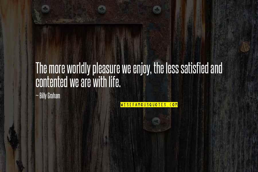 Enjoy The Quotes By Billy Graham: The more worldly pleasure we enjoy, the less