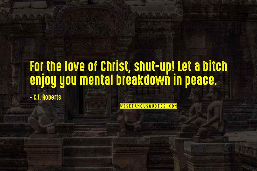Enjoy The Quotes By C.J. Roberts: For the love of Christ, shut-up! Let a