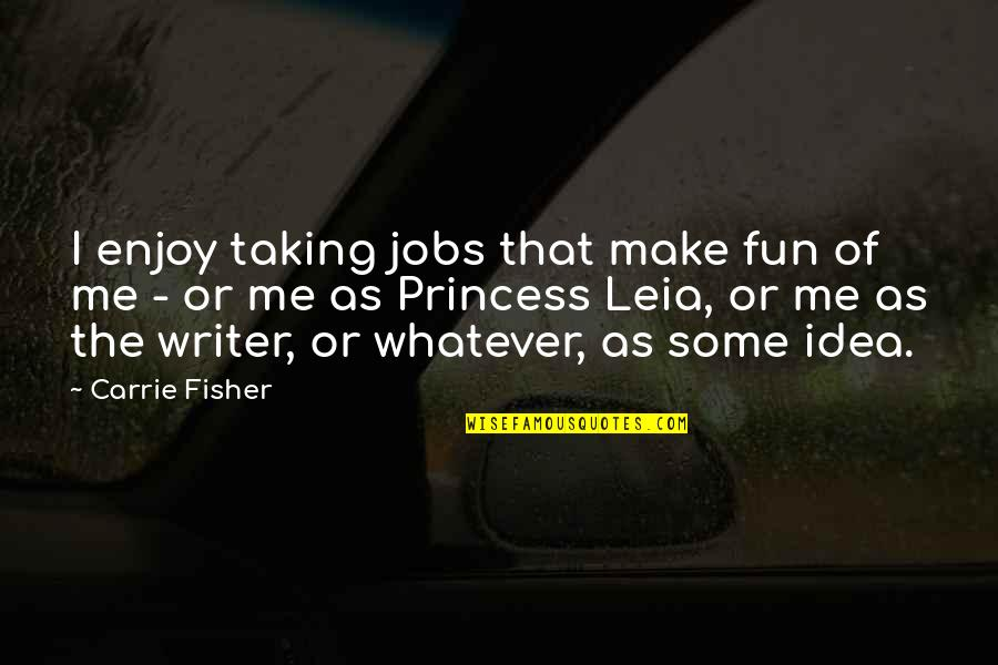 Enjoy The Quotes By Carrie Fisher: I enjoy taking jobs that make fun of
