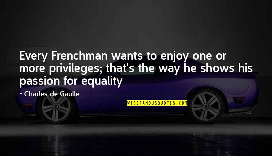Enjoy The Quotes By Charles De Gaulle: Every Frenchman wants to enjoy one or more