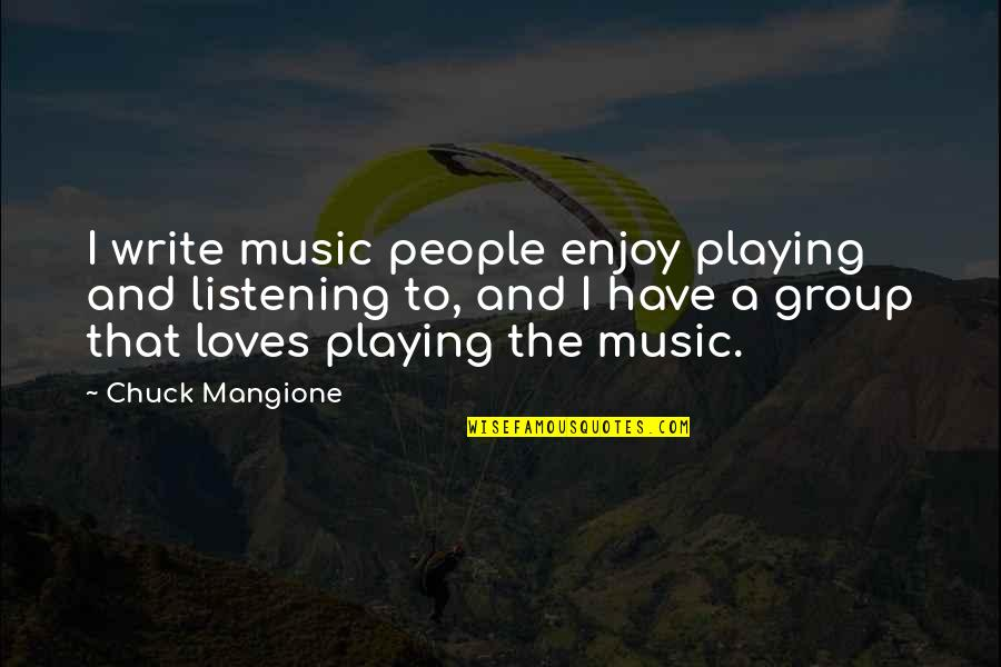 Enjoy The Quotes By Chuck Mangione: I write music people enjoy playing and listening