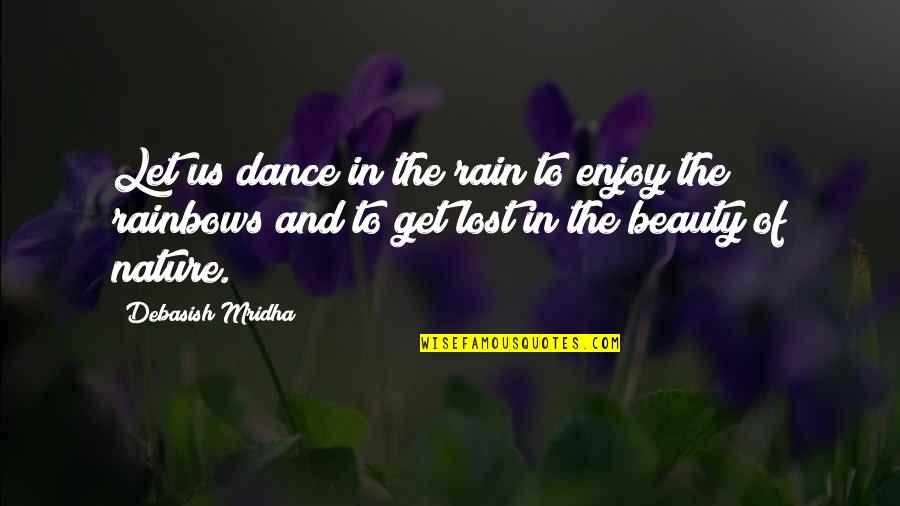 Enjoy The Quotes By Debasish Mridha: Let us dance in the rain to enjoy