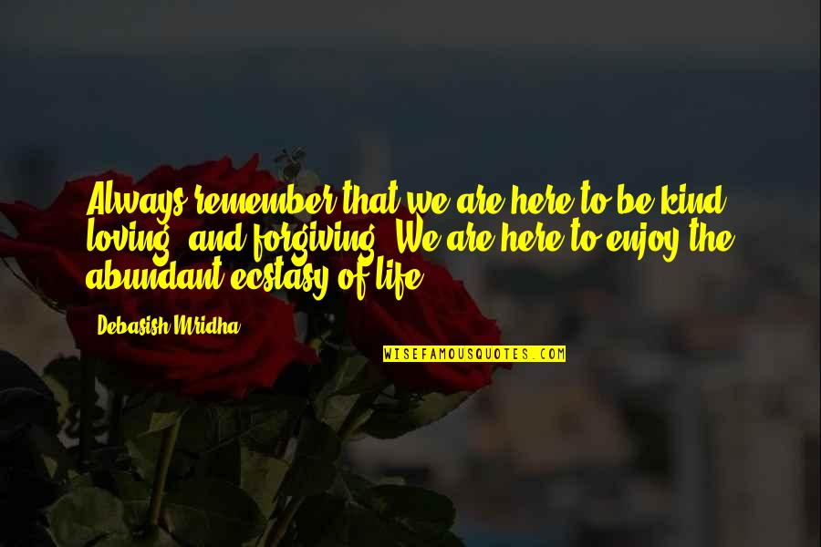 Enjoy The Quotes By Debasish Mridha: Always remember that we are here to be
