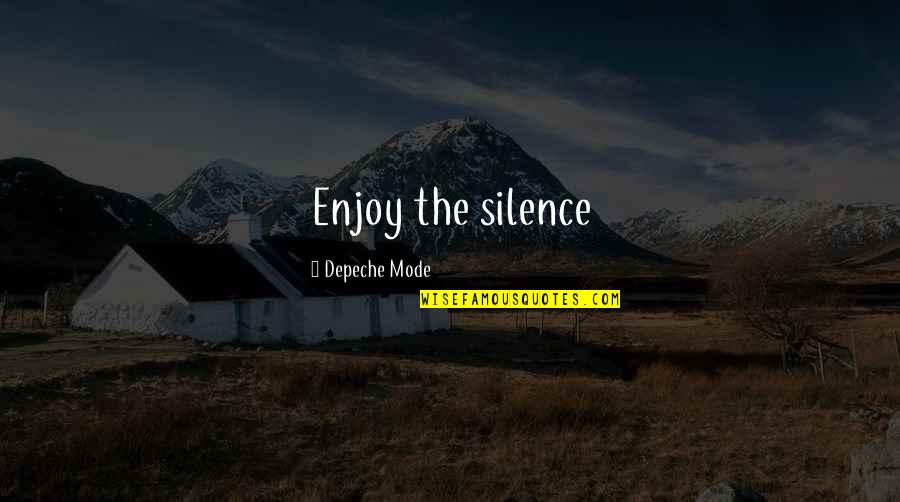 Enjoy The Quotes By Depeche Mode: Enjoy the silence