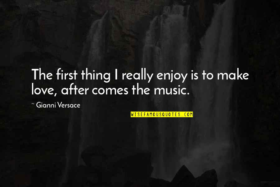 Enjoy The Quotes By Gianni Versace: The first thing I really enjoy is to