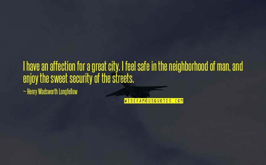 Enjoy The Quotes By Henry Wadsworth Longfellow: I have an affection for a great city.