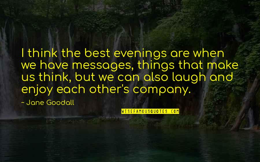 Enjoy The Quotes By Jane Goodall: I think the best evenings are when we