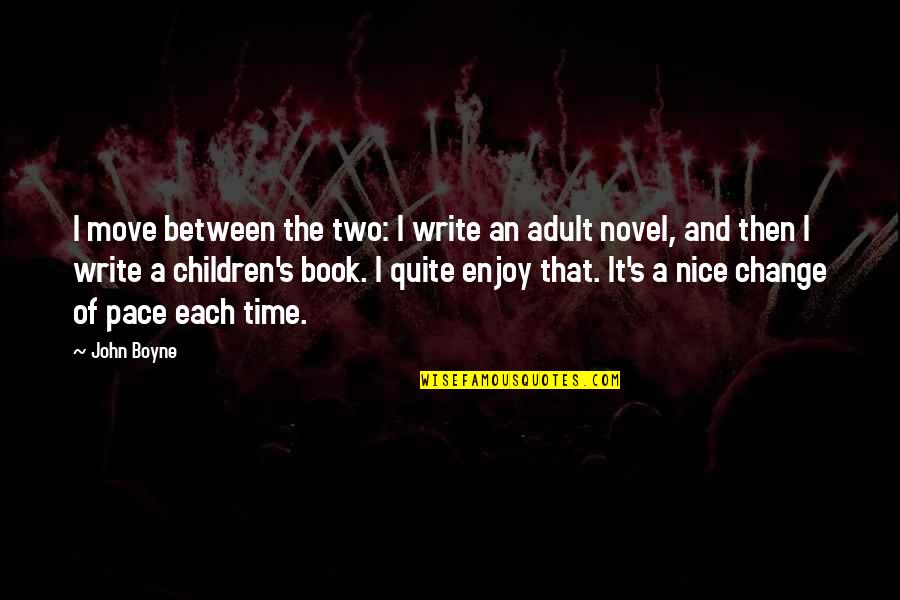 Enjoy The Quotes By John Boyne: I move between the two: I write an