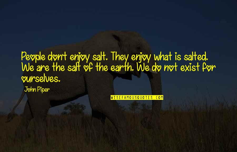 Enjoy The Quotes By John Piper: People don't enjoy salt. They enjoy what is