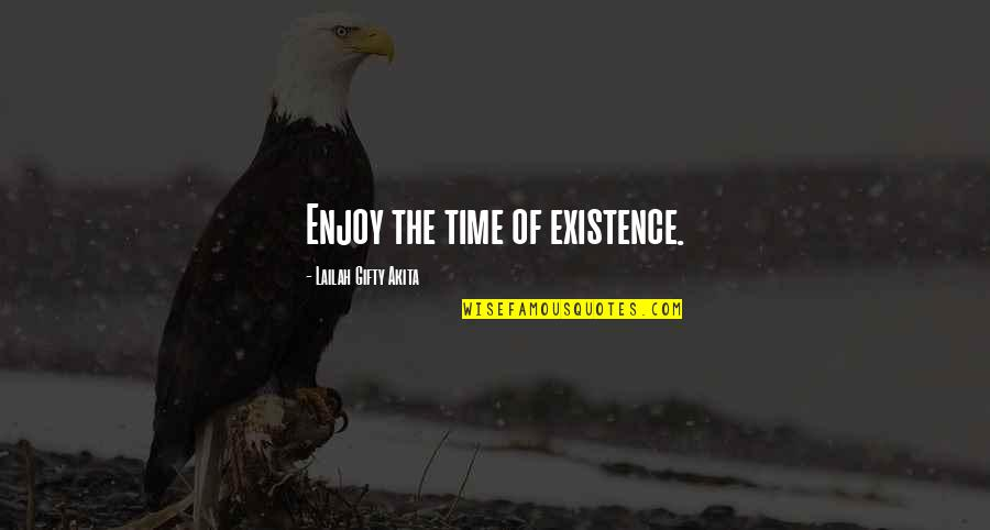 Enjoy The Quotes By Lailah Gifty Akita: Enjoy the time of existence.
