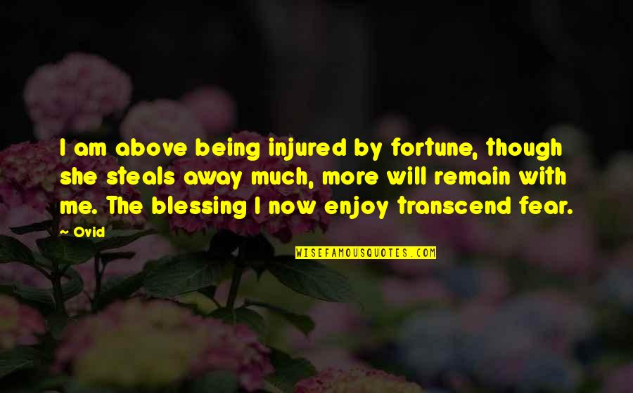 Enjoy The Quotes By Ovid: I am above being injured by fortune, though