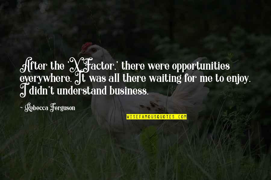 Enjoy The Quotes By Rebecca Ferguson: After the 'X Factor,' there were opportunities everywhere.