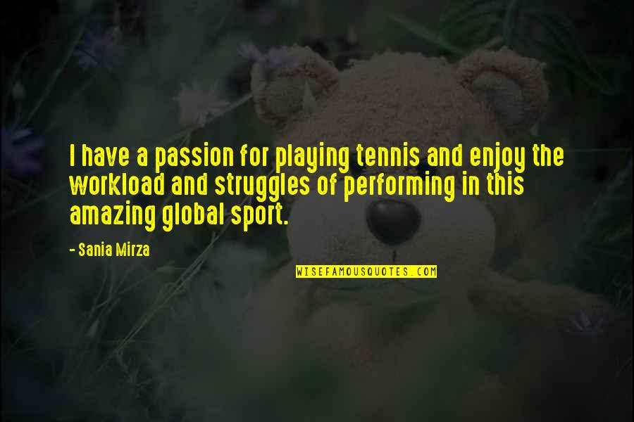 Enjoy The Quotes By Sania Mirza: I have a passion for playing tennis and