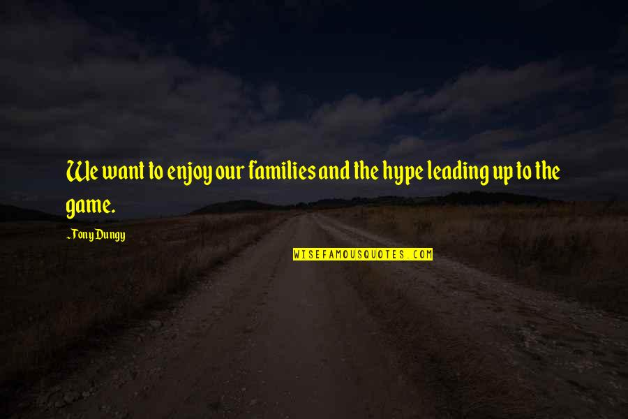 Enjoy The Quotes By Tony Dungy: We want to enjoy our families and the