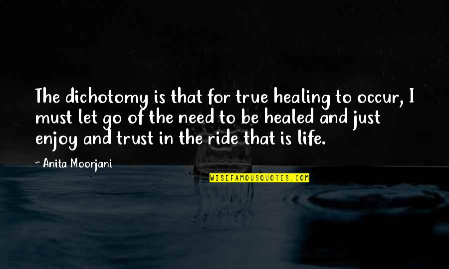 Enjoy The Ride Quotes By Anita Moorjani: The dichotomy is that for true healing to