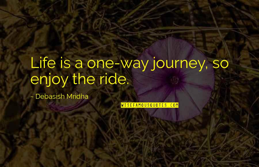 Enjoy The Ride Quotes By Debasish Mridha: Life is a one-way journey, so enjoy the