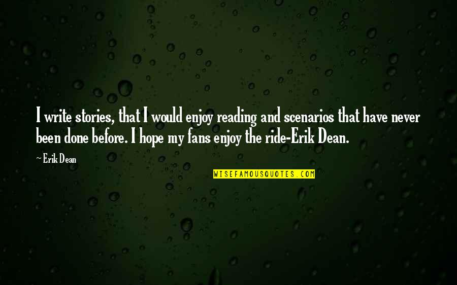 Enjoy The Ride Quotes By Erik Dean: I write stories, that I would enjoy reading